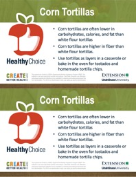 Corn Tortillas Corn tortillas are often lower in carbohydrates, calories, and fat than white flour