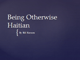 Being Otherwise Haitian By Bill Kerrane