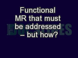 Functional MR that must be addressed – but how?