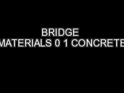 BRIDGE MATERIALS 0 1 CONCRETE