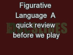 Figurative Language  A quick review before we play