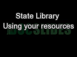 State Library Using your resources