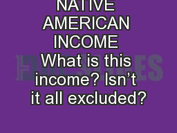 NATIVE AMERICAN INCOME What is this income? Isn�t it all excluded?