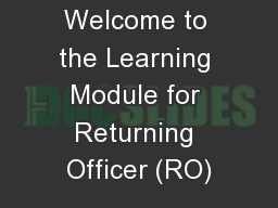 Welcome to the Learning Module for Returning Officer (RO) PowerPoint PPT Presentation