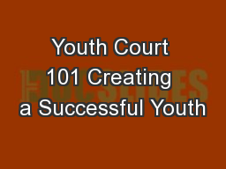 Youth Court 101 Creating a Successful Youth