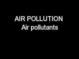 AIR POLLUTION Air pollutants