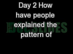 Day 2 How have people explained the pattern of