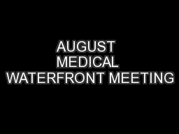 AUGUST  MEDICAL WATERFRONT MEETING PowerPoint PPT Presentation