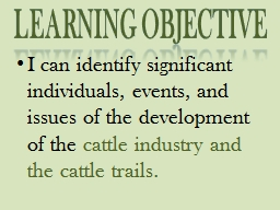 Learning Objective I can identify significant individuals, events, and issues of the development of