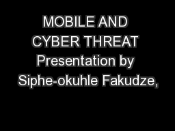 MOBILE AND CYBER THREAT Presentation by Siphe-okuhle Fakudze,