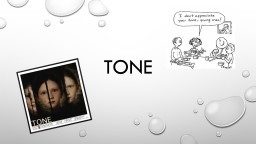 Tone Tone The voice or attitude of a writer towards a subject or audience