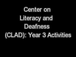 Center on Literacy and  Deafness (CLAD): Year 3 Activities PowerPoint PPT Presentation