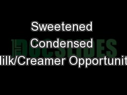 Sweetened Condensed Milk/Creamer Opportunity