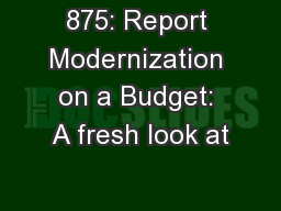 875: Report Modernization on a Budget: A fresh look at
