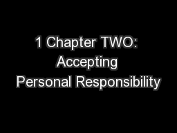 1 Chapter TWO: Accepting Personal Responsibility