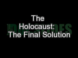 The Holocaust:  The Final Solution