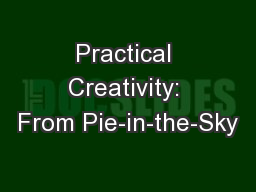 Practical Creativity: From Pie-in-the-Sky