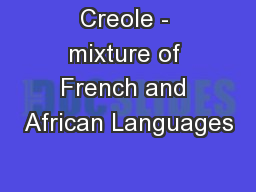 Creole - mixture of French and African Languages
