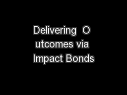 Delivering  O utcomes via Impact Bonds PowerPoint PPT Presentation