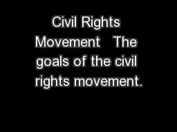 Civil Rights Movement   The goals of the civil rights movement. PowerPoint PPT Presentation