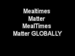 Mealtimes Matter MealTimes Matter GLOBALLY