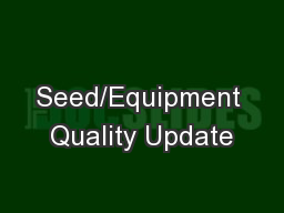 Seed/Equipment Quality Update