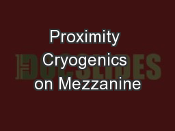 Proximity Cryogenics on Mezzanine