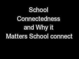 School Connectedness and Why it Matters School connect