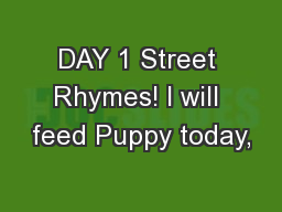 DAY 1 Street Rhymes! I will feed Puppy today,