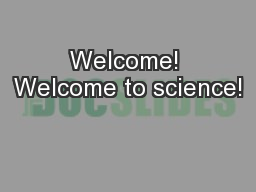 Welcome! Welcome to science!