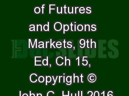 Fundamentals of Futures and Options Markets, 9th Ed, Ch 15, Copyright � John C. Hull 2016
