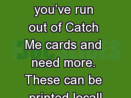 CARDS   Use these if you've run out of Catch Me cards and need more. These can be printed locall