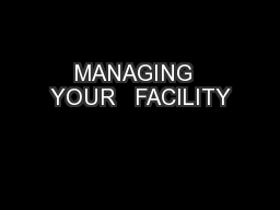 MANAGING  YOUR   FACILITY PowerPoint PPT Presentation