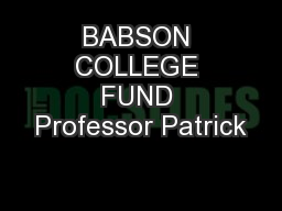 BABSON COLLEGE FUND Professor Patrick