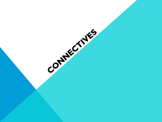 WHAT ARE CONNECTIVES Connectives are words that link R