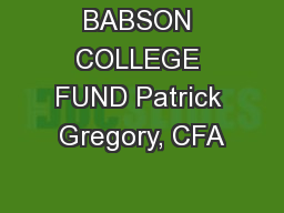 BABSON COLLEGE FUND Patrick Gregory, CFA