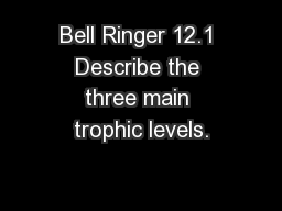 Bell Ringer 12.1 Describe the three main trophic levels.