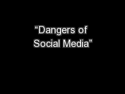 """Dangers of Social Media"" PowerPoint PPT Presentation"