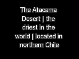 The Atacama Desert | the driest in the world | located in northern Chile