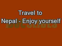 Travel to Nepal - Enjoy yourself