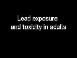 Lead exposure and toxicity in adults