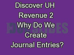 Discover UH  Revenue 2 Why Do We Create Journal Entries?