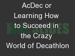 How Do I  AcDec or Learning How to Succeed in the Crazy World of Decathlon