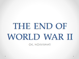 THE END OF WORLD WAR II OK, NOW WHAT!