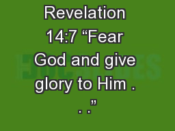 "Revelation 14:7 ""Fear God and give glory to Him . . ."""
