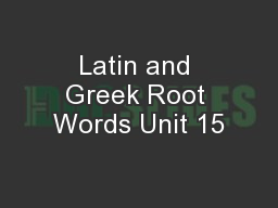 Latin and Greek Root Words Unit 15