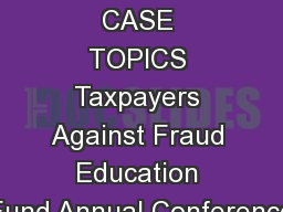 DECLINED CASE TOPICS Taxpayers Against Fraud Education Fund Annual Conference