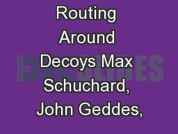 Routing Around Decoys Max Schuchard, John Geddes,