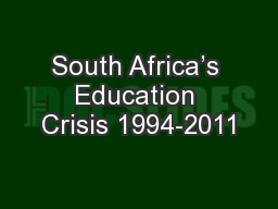 South Africa�s Education Crisis 1994-2011