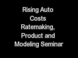 Rising Auto Costs Ratemaking, Product and Modeling Seminar